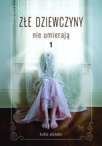 Okładka książki/ebooka Złe dziewczyny nie umierają (Tom 1). Złe dziewczyny nie umierają