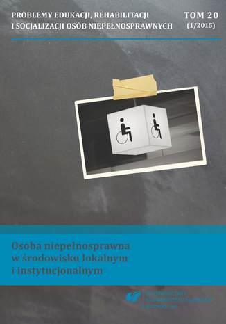 Okładka książki 'Problemy Edukacji, Rehabilitacji i Socjalizacji Osób Niepełnosprawnych'. T. 20, nr 1/2015: Osoba niepełnosprawna w środowisku lokalnym i instytucjonalnym