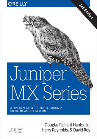 Okładka książki Juniper MX Series. A Comprehensive Guide to Trio Technologies on the MX. 2nd Edition