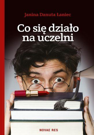 Okładka książki Co się działo na uczelni