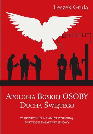 Okładka książki Apologia Boskiej Osoby Ducha Świętego w odpowiedzi na antytrynitarną doktrynę Świadków Jehowy