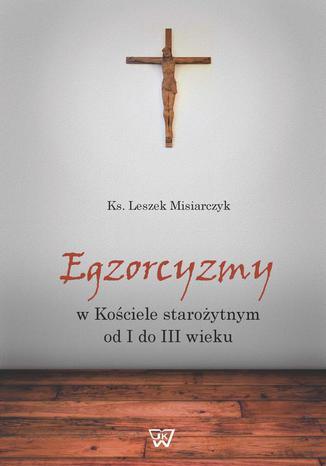 Okładka książki Egzorcyzmy w kościele starożytnym od I do III wieku