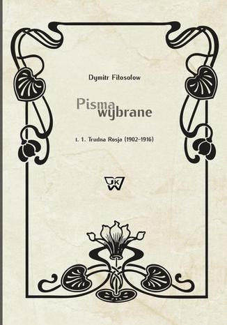 Okładka książki Pisma wybrane Tom 1. Trudna Rosja (1900-1916)