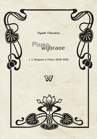 Okładka książki Pisma wybrane Tom 2. Rosjanin w Polsce (1920-1936)