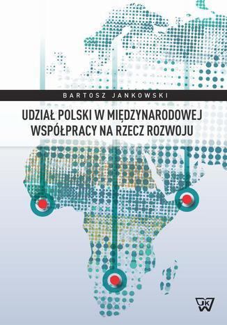 Okładka książki Udział Polski w międzynarodowej współpracy na rzecz rozwoju
