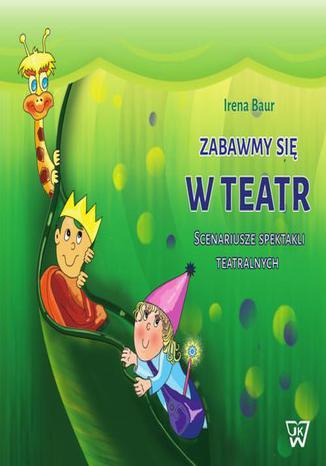 Okładka książki Zabawmy się w teatr. Scenariusze spektakli teatralnych