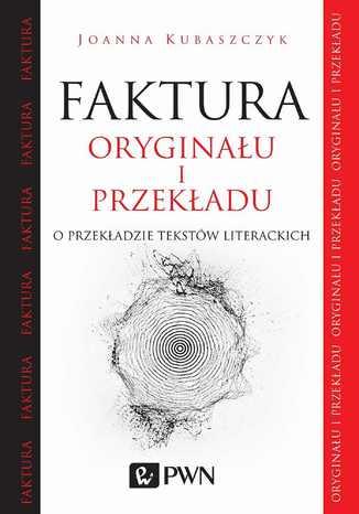 Okładka książki Faktura oryginału i przekładu. O przekładzie tekstów literackich