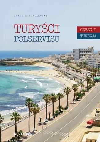 Okładka książki Turyści Polservisu. Część I. Tunezja