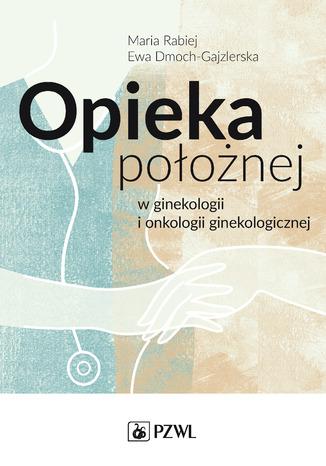 Okładka książki/ebooka Opieka położnej w ginekologii i onkologii ginekologicznej