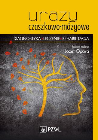 Okładka książki Urazy czaszkowo-mózgowe. Diagnostyka - leczenie - rehabilitacja