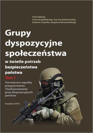 Okładka książki Grupy dyspozycyjne społeczeństwa w świetle potrzeb bezpieczeństwa państwa. Tom 1 Teoretyczne aspekty przygotowania i funkcjonowania grup dyspozycyjnych państwa