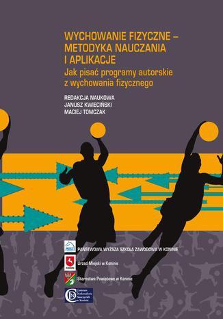 Okładka książki Wychowanie fizyczne - metodyka nauczania i aplikacje. Jak pisać programy autorskie z wychowania fizycznego