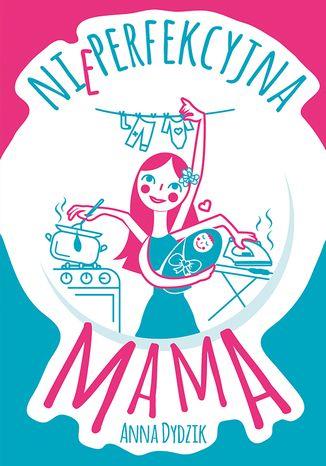 Okładka książki/ebooka Nieperfekcyjna mama