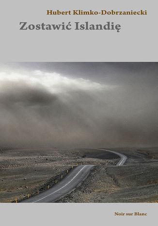 Okładka książki/ebooka Zostawić Islandię