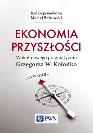Okładka książki/ebooka Ekonomia przyszłości. Wokół nowego pragmatyzmu Grzegorza W. Kołodko