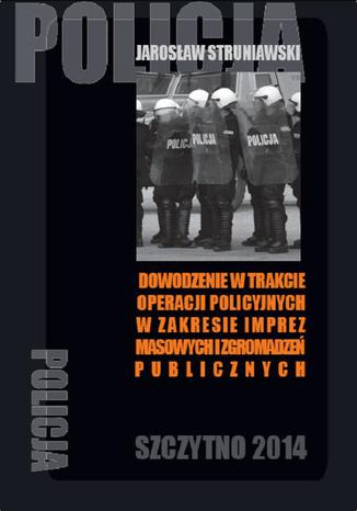 Okładka książki Dowodzenie w trakcie operacji policyjnych w zakresie imprez masowych i zgromadzeń publicznych