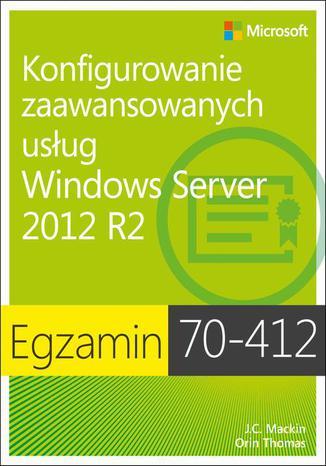 Okładka książki/ebooka Egzamin 70-412 Konfigurowanie zaawansowanych usług Windows Server 2012 R2