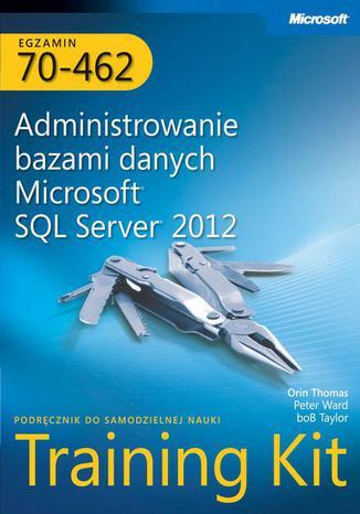 Okładka książki Egzamin 70-462 Administrowanie bazami danych Microsoft SQL Server 2012 Training Kit