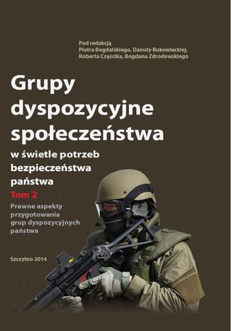 Okładka książki Grupy dyspozycyjne społeczeństwa w świetle potrzeb bezpieczeństwa państwa. Tom 2 Prawne aspekty przygotowania grup dyspozycyjnych państwa