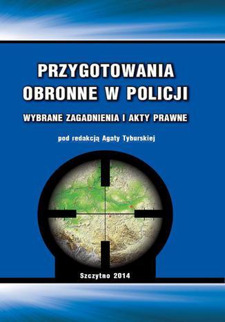 Okładka książki Przygotowania obronne w Policji. Wybrane zagadnienia i akty prawne