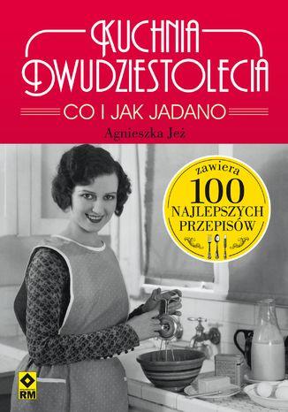 Okładka książki/ebooka Kuchnia dwudziestolecia. Co i jak jadano