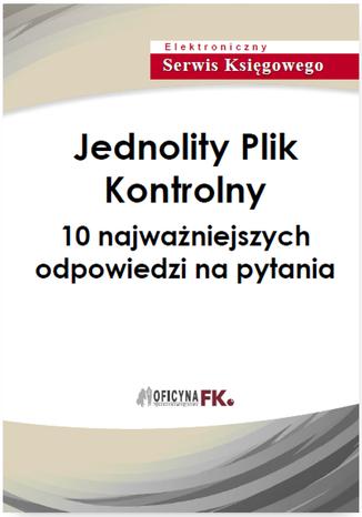 Okładka książki Jednolity Plik Kontrolny - 10 najważniejszych odpowiedzi na pytania