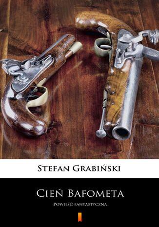 Okładka książki Cień Bafometa. Powieść fantastyczna
