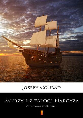 Okładka książki Murzyn z załogi Narcyza. Opowiadanie o Kasztelu