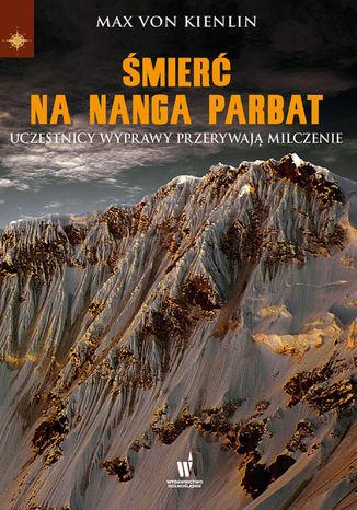 Okładka książki Śmierć na Nanga Parbat. Uczestnicy wyprawy przerywają milczenie