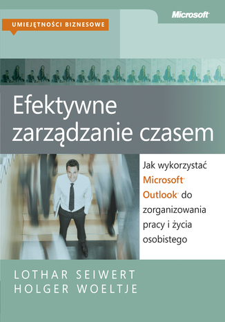 Okładka książki/ebooka Efektywne zarządzanie czasem. Jak wykorzystać Microsoft Outlook do zorganizowania pracy i życia osobistego