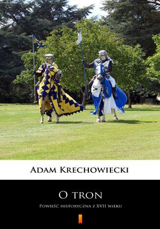 Okładka książki/ebooka O tron (kanwa serialu: Czarne chmury). Powieść historyczna z XVII wieku