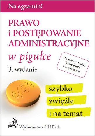 Okładka książki/ebooka Prawo i postępowanie administracyjne w pigułce. Wydanie 3