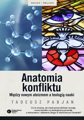 Okładka książki/ebooka Anatomia konfliktu. Między nowym ateizmem a teologią nauki