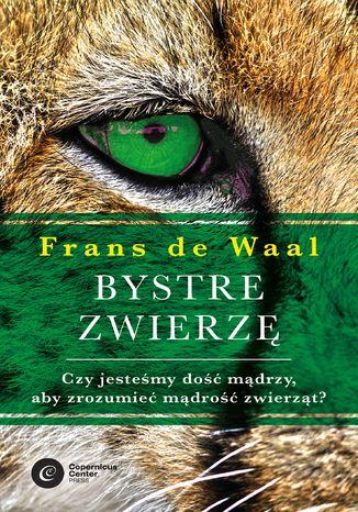 Okładka książki Bystre zwierzę. Czy jesteśmy dość mądrzy, aby zrozumieć mądrość zwierząt?