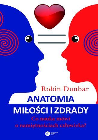 Okładka książki Anatomia miłości i zdrady. Co nauka mówi o namiętnościach człowieka?