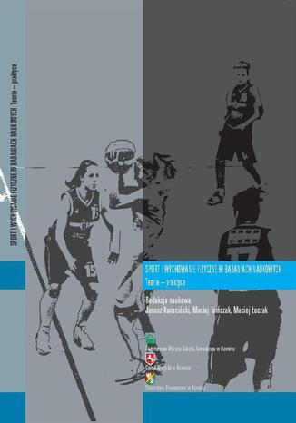 Okładka książki Sport i wychowanie fizyczne w badaniach naukowych. Teoria  praktyce
