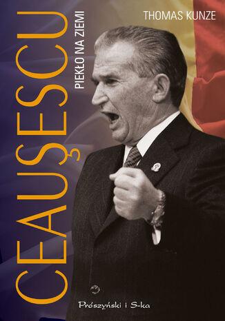 Okładka książki/ebooka Ceausescu. Piekło na ziemi