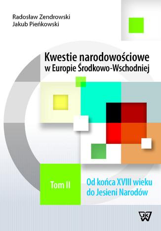 Okładka książki Kwestie narodowościowe w Europie Środkowo-Wschodniej Tom 2. Od końca XVIII wieku do Jesieni Narodów
