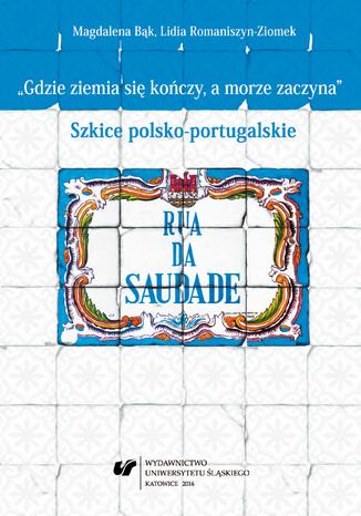 Okładka książki 'Gdzie ziemia się kończy, a morze zaczyna'. Szkice polsko-portugalskie