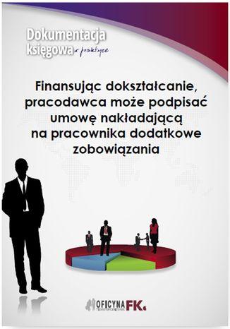 Okładka książki/ebooka Finansując dokształcanie, pracodawca może podpisać umowę nakładającą na pracownika dodatkowe zobowiązania