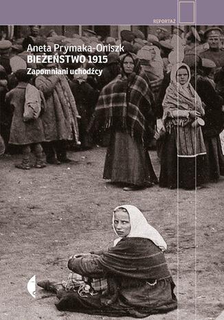 Okładka książki/ebooka Bieżeństwo 1915. Zapomniani uchodźcy