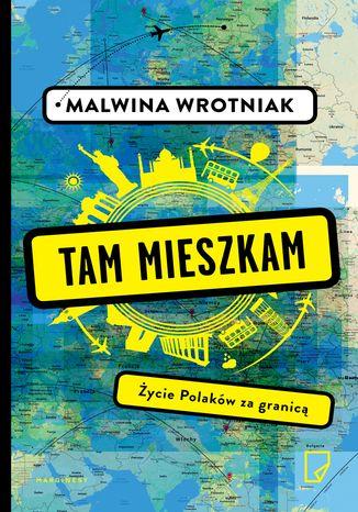 Okładka książki Tam mieszkam. Życie Polaków za granicą