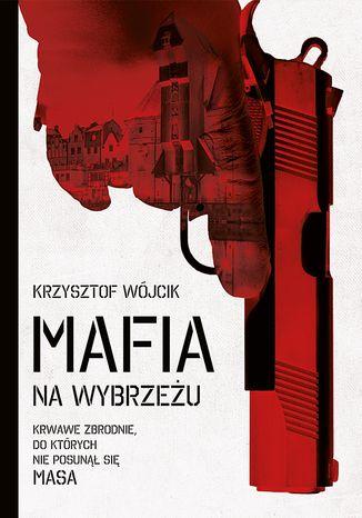 Okładka książki Mafia na Wybrzeżu