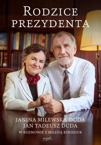 Okładka książki Rodzice prezydenta. Janina Milewska-Duda i Jan Tadeusz Duda w rozmowie z Mileną Kindziuk