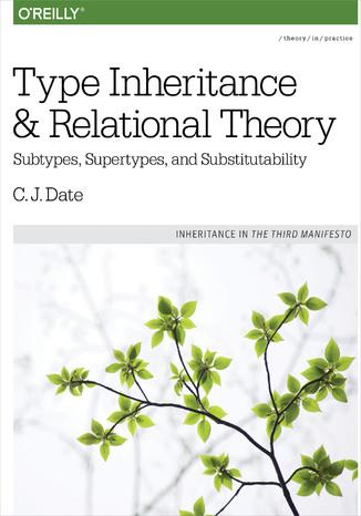 Okładka książki Type Inheritance and Relational Theory. Subtypes, Supertypes, and Substitutability