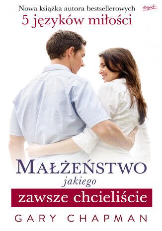 Okładka książki Małżeństwo, jakiego zawsze chcieliście