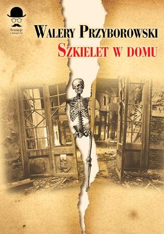 Okładka książki Sensacje z dawnych lat. Szkielet w domu