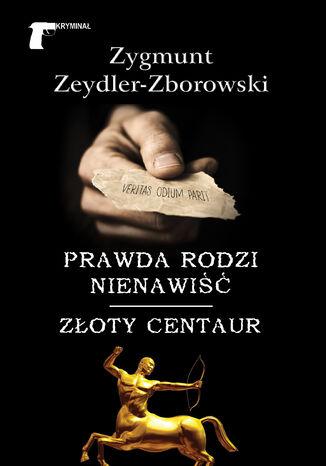 Okładka książki/ebooka Kryminał. Prawda rodzi nienawiść / Złoty centaur