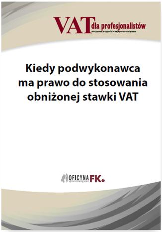 Okładka książki/ebooka Kiedy podwykonawca ma prawo do stosowania obniżonej stawki VAT