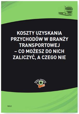 Okładka książki Koszty uzyskania przychodów w branży transportowej - co możesz do nich zaliczyć, a czego nie